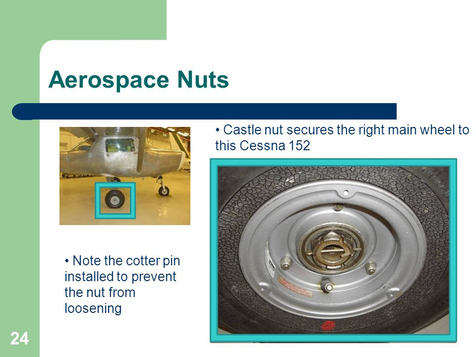 Aerospace Nuts Castle nut secures the right main wheel to this Cessna 152.