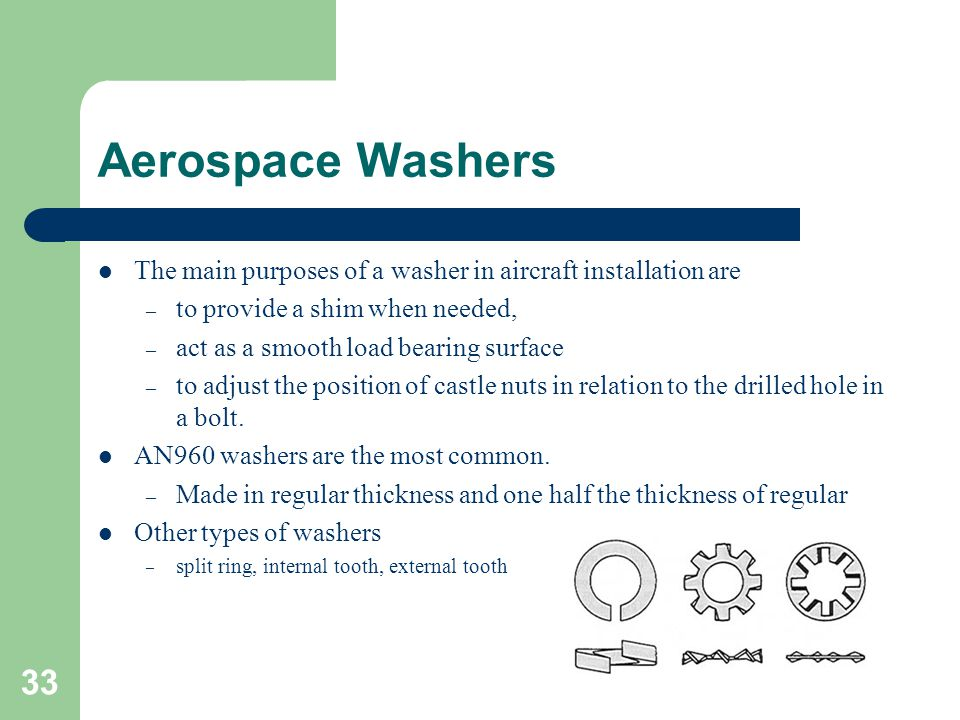 Aerospace Washers The main purposes of a washer in aircraft installation are. to provide a shim when needed,