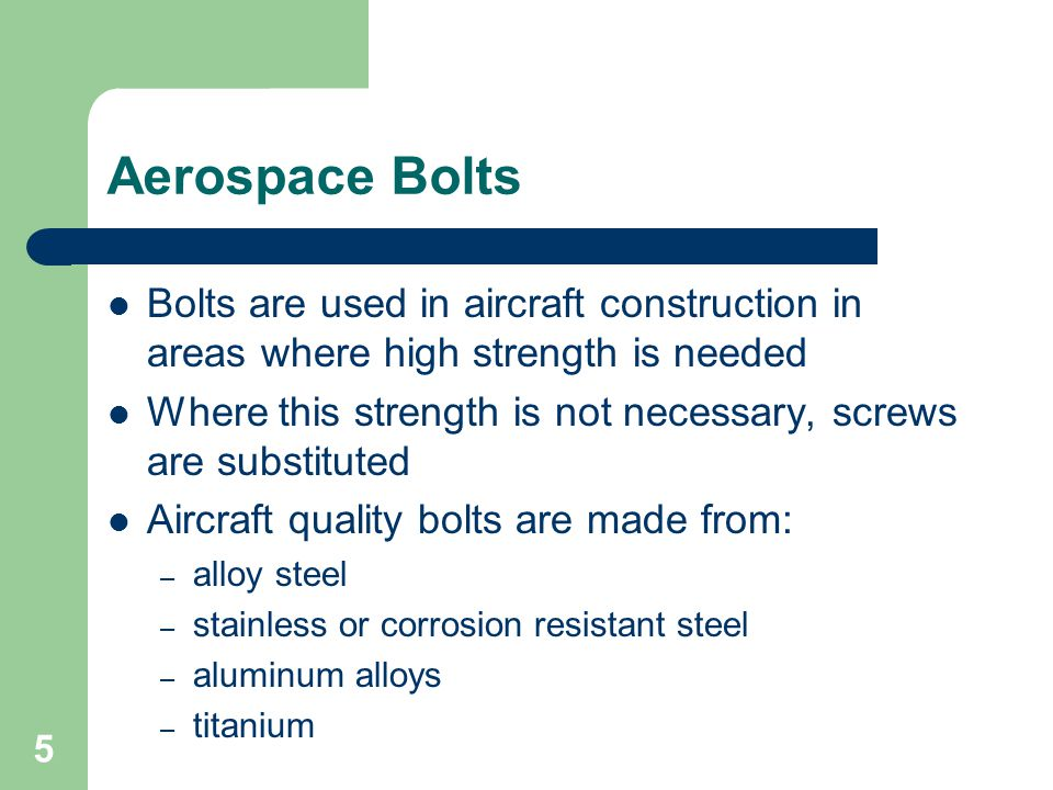 Aerospace Bolts Bolts are used in aircraft construction in areas where high strength is needed.