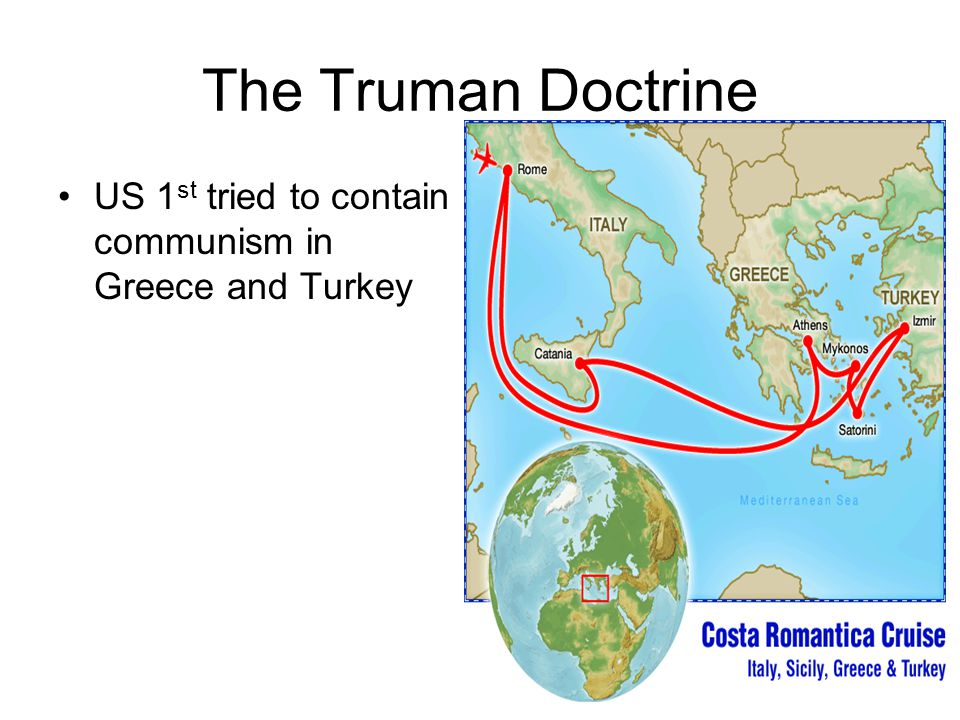 The Truman Doctrine US 1st tried to contain communism in Greece and Turkey