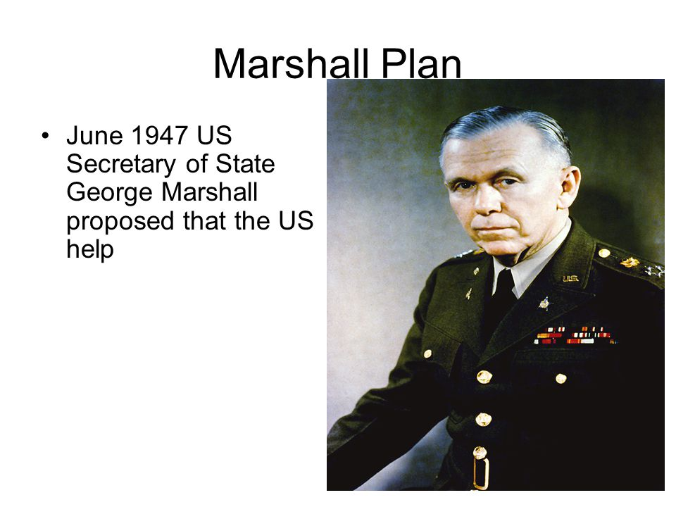 Marshall Plan June 1947 US Secretary of State George Marshall proposed that the US help