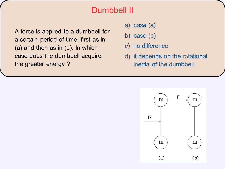 Dumbbell II a) case (a) b) case (b)