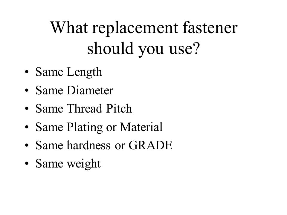 What replacement fastener should you use