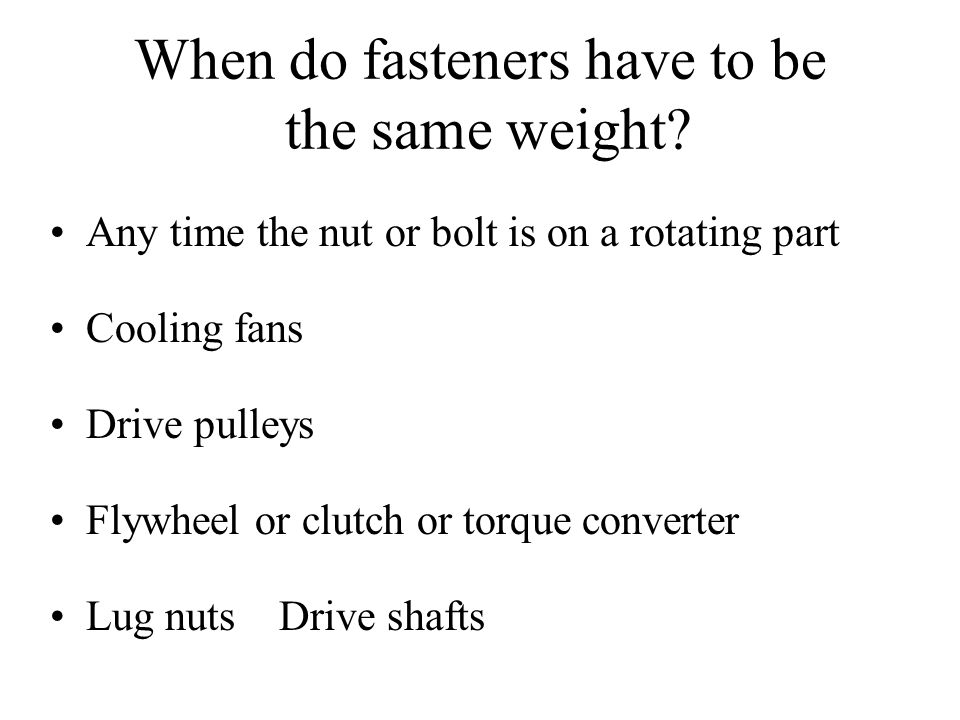 When do fasteners have to be the same weight