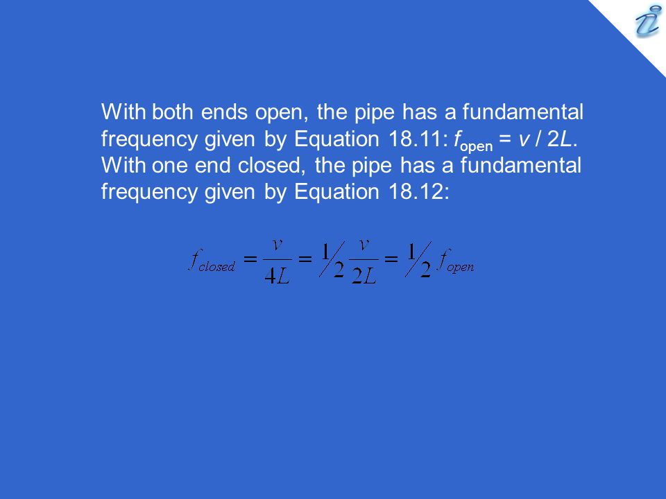 With both ends open, the pipe has a fundamental frequency given by Equation 18.11: fopen = v / 2L.