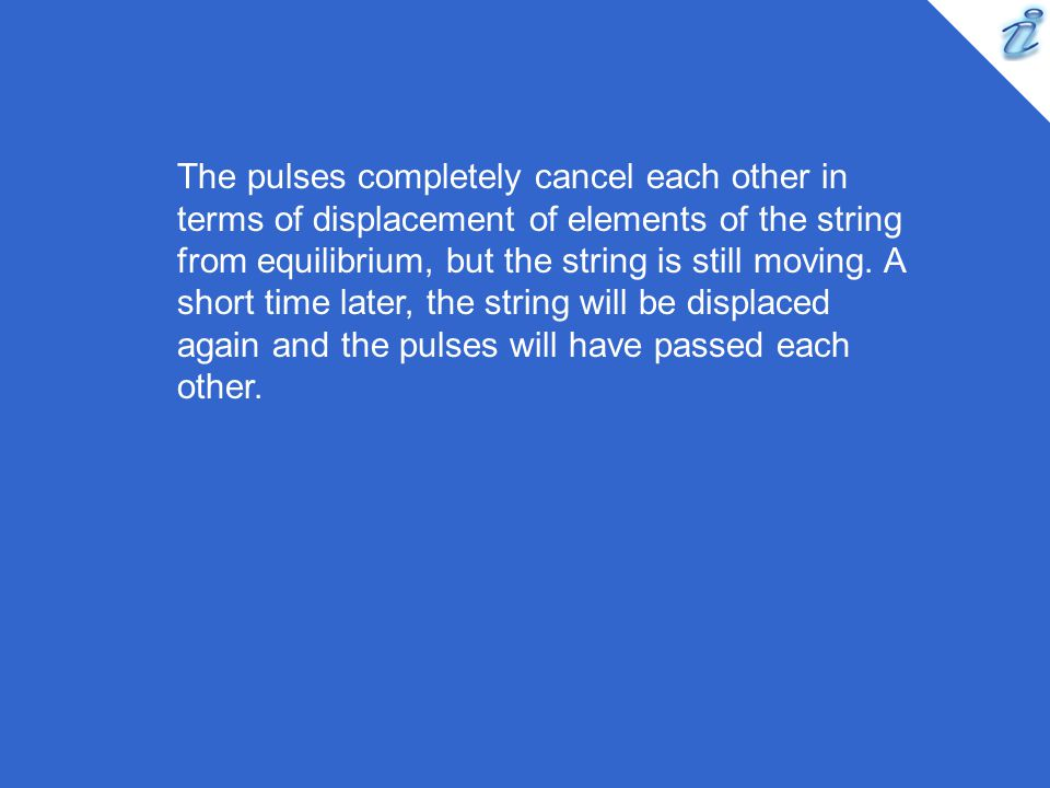The pulses completely cancel each other in terms of displacement of elements of the string from equilibrium, but the string is still moving.