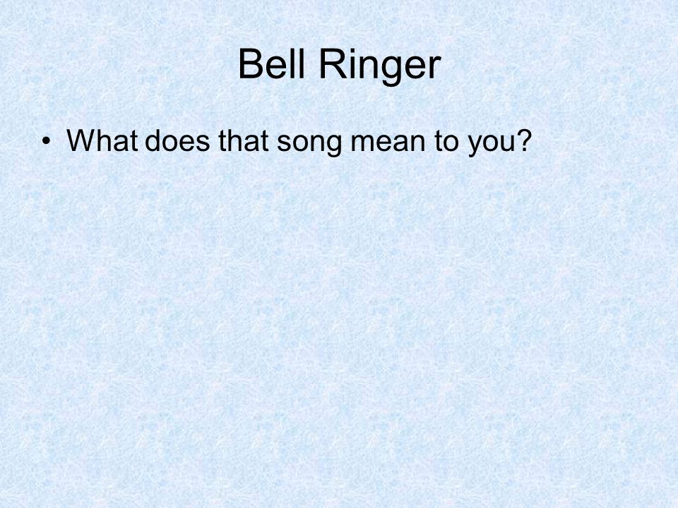 Bell Ringer What does that song mean to you