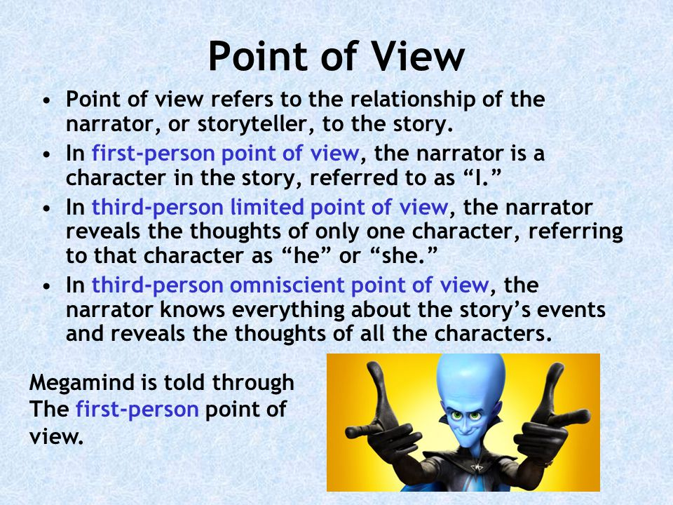 Point of View Point of view refers to the relationship of the narrator, or storyteller, to the story.
