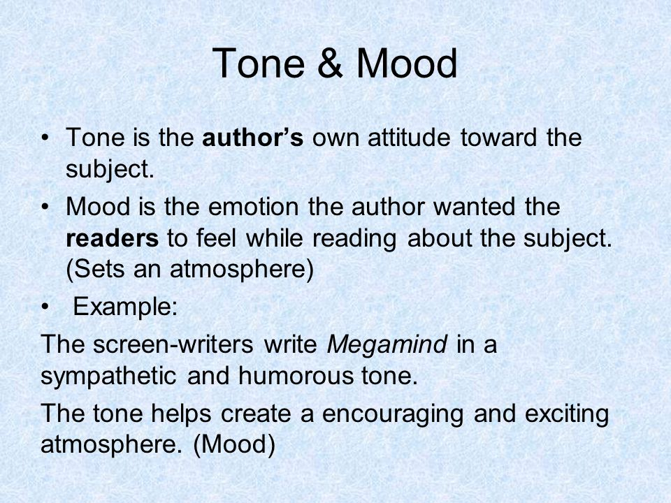 Tone & Mood Tone is the author's own attitude toward the subject.