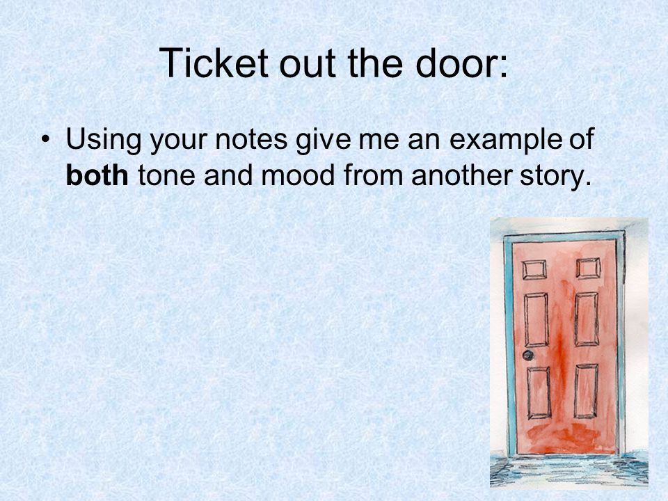 Ticket out the door: Using your notes give me an example of both tone and mood from another story.