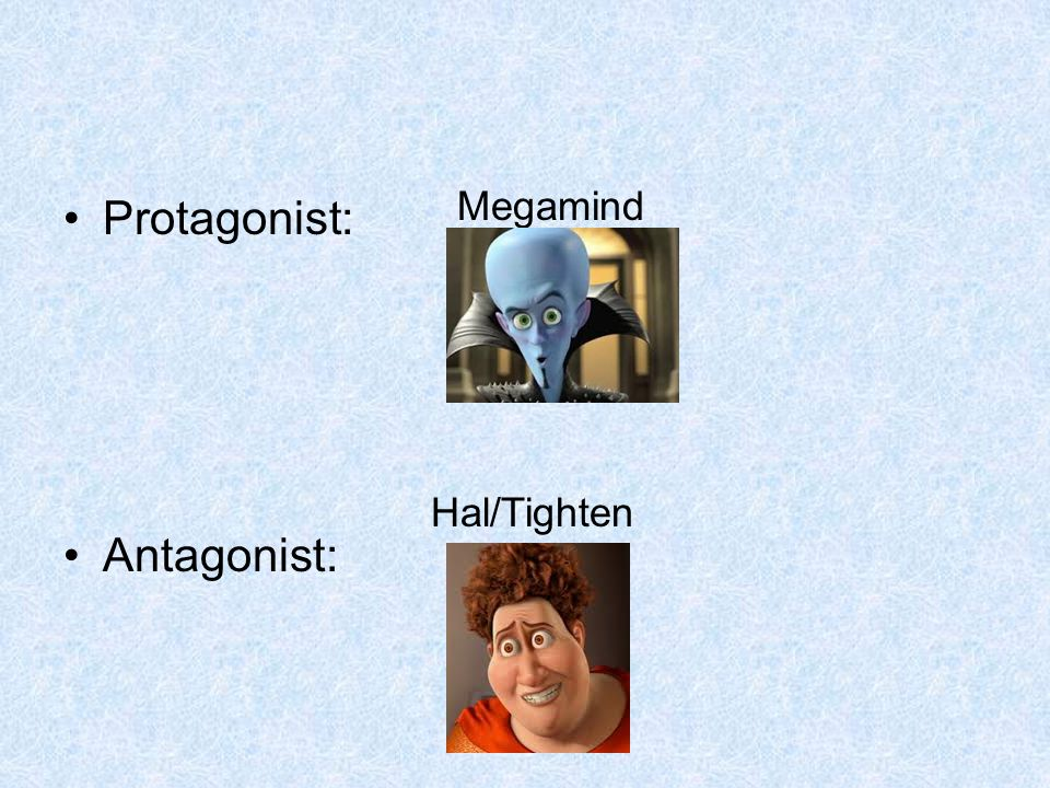 Megamind Protagonist: Antagonist: Hal/Tighten