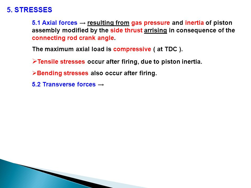Tensile stresses occur after firing, due to piston inertia.