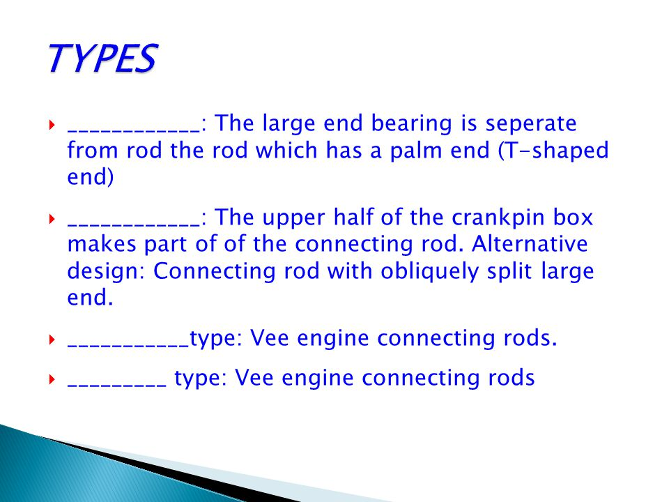 TYPES ____________: The large end bearing is seperate from rod the rod which has a palm end (T-shaped end)