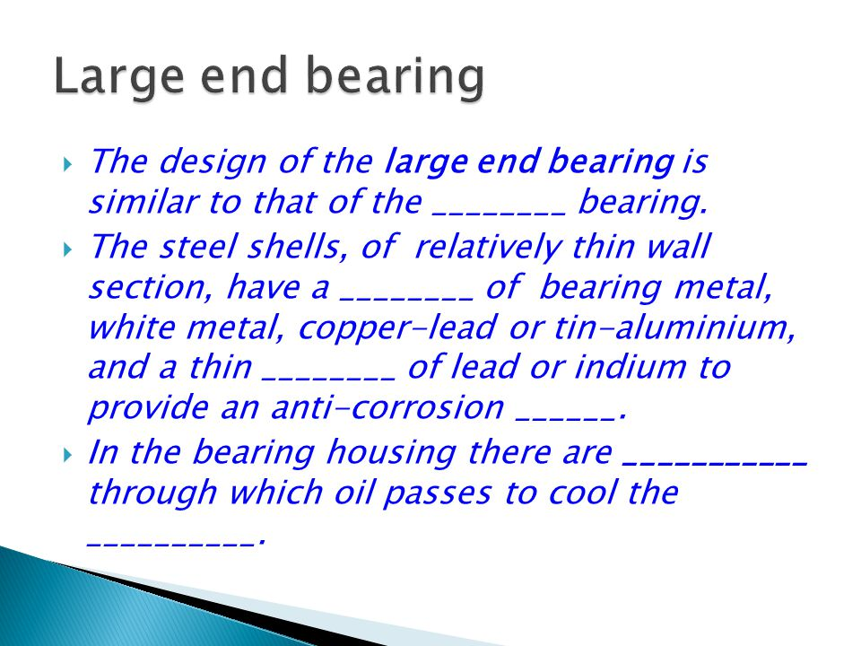 Large end bearing The design of the large end bearing is similar to that of the ________ bearing.