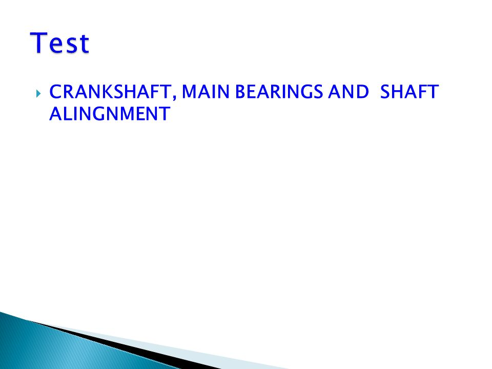 Test CRANKSHAFT, MAIN BEARINGS AND SHAFT ALINGNMENT