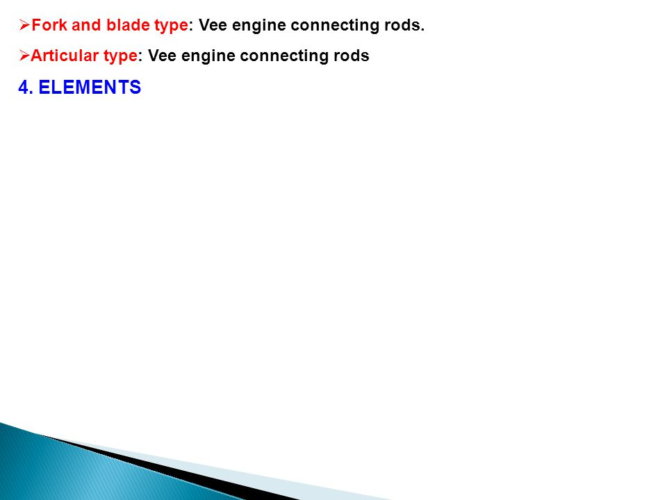 4. ELEMENTS Fork and blade type: Vee engine connecting rods.