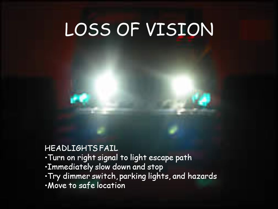 LOSS OF VISION HEADLIGHTS FAIL