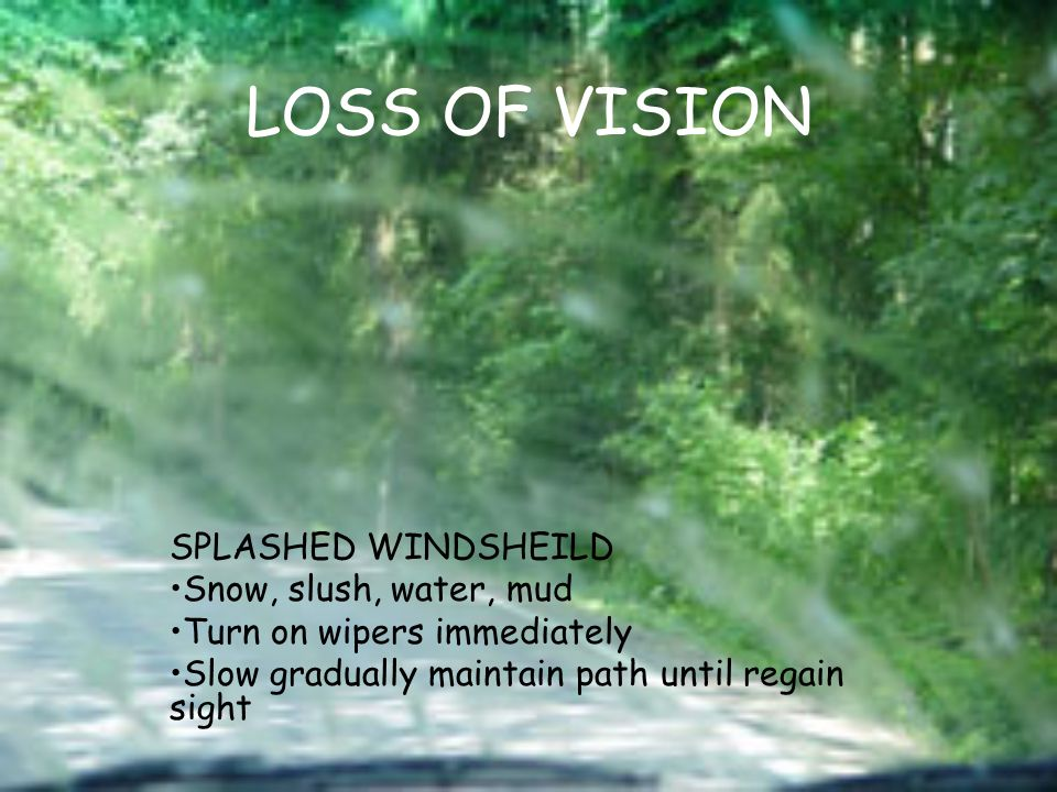 LOSS OF VISION SPLASHED WINDSHEILD Snow, slush, water, mud
