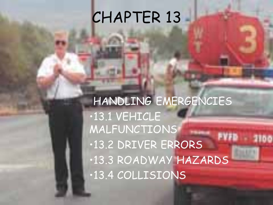 CHAPTER 13 HANDLING EMERGENCIES 13.1 VEHICLE MALFUNCTIONS