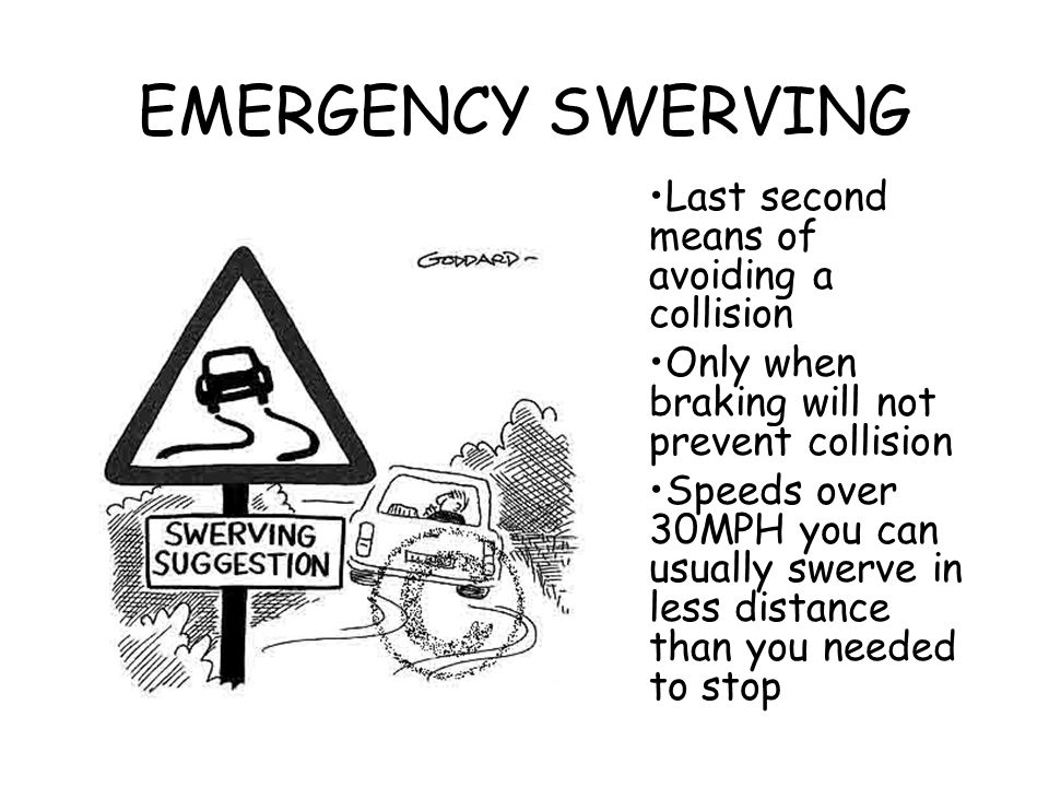 EMERGENCY SWERVING Last second means of avoiding a collision