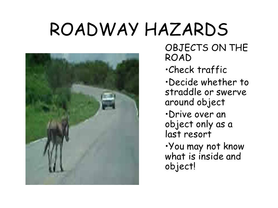 ROADWAY HAZARDS OBJECTS ON THE ROAD Check traffic