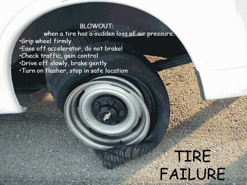 TIRE FAILURE BLOWOUT: when a tire has a sudden loss of air pressure.