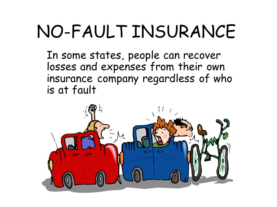 NO-FAULT INSURANCE In some states, people can recover losses and expenses from their own insurance company regardless of who is at fault.