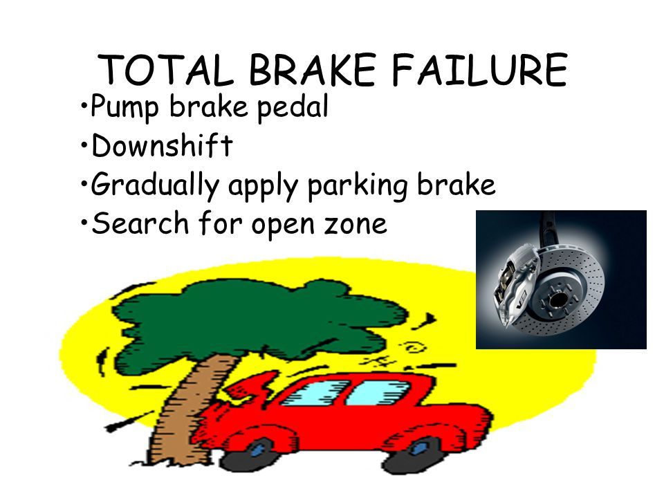 TOTAL BRAKE FAILURE Pump brake pedal Downshift