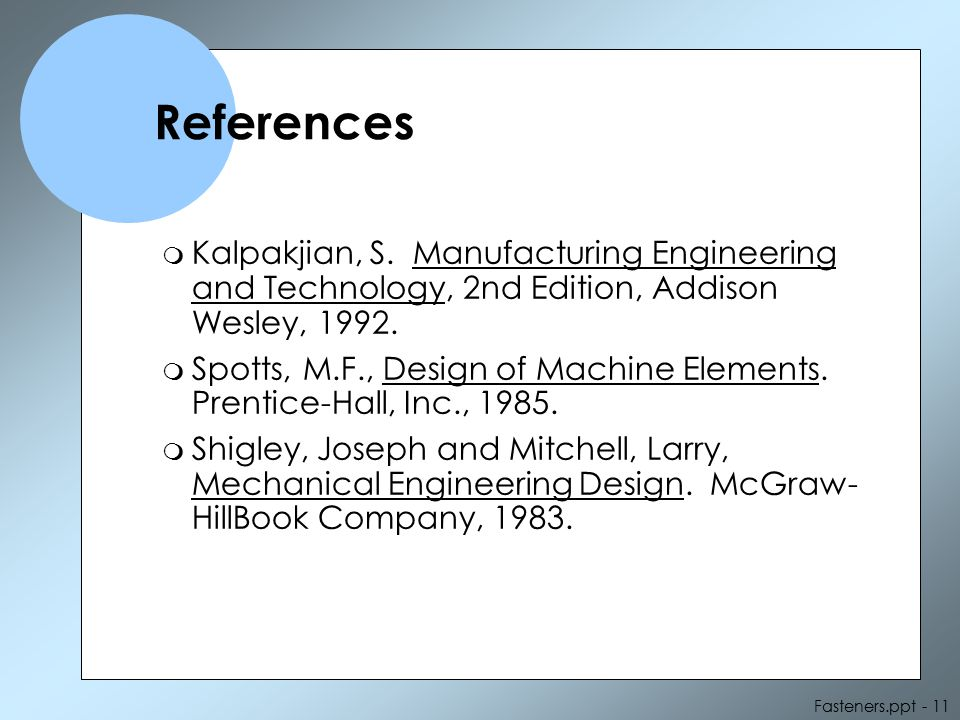 References Kalpakjian, S. Manufacturing Engineering and Technology, 2nd Edition, Addison Wesley, 1992.