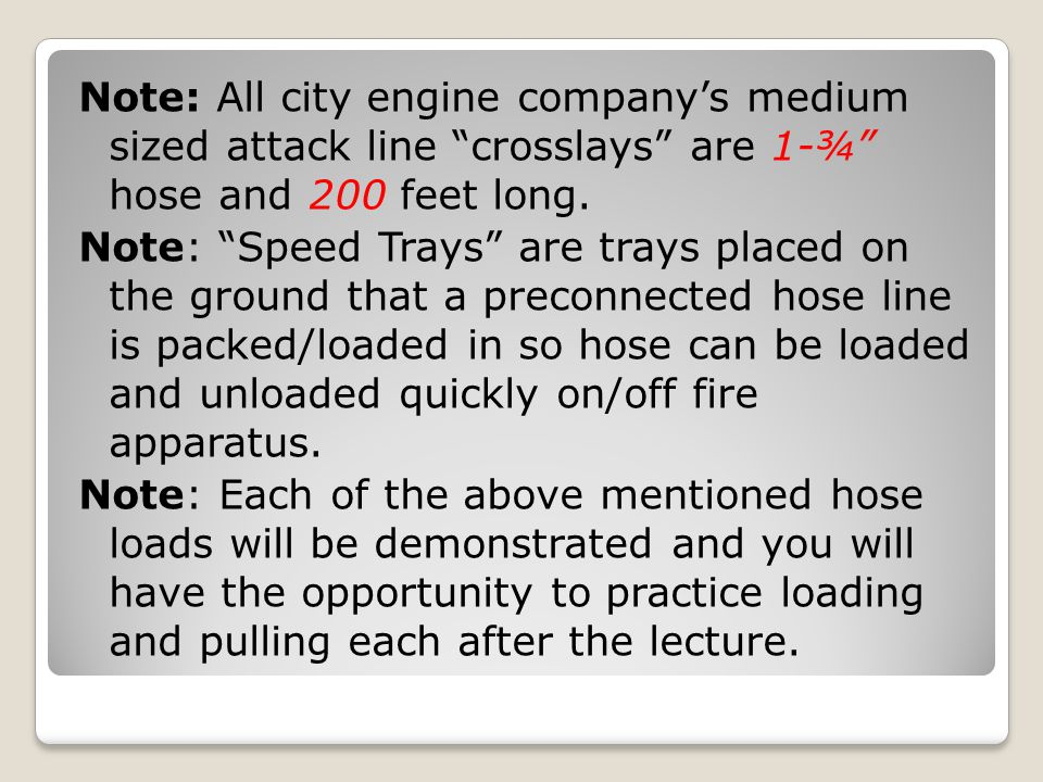 Note: All city engine company's medium sized attack line crosslays are 1-¾ hose and 200 feet long.