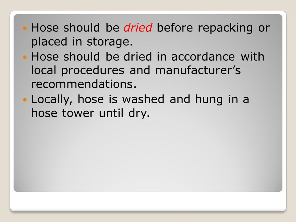 Hose should be dried before repacking or placed in storage.