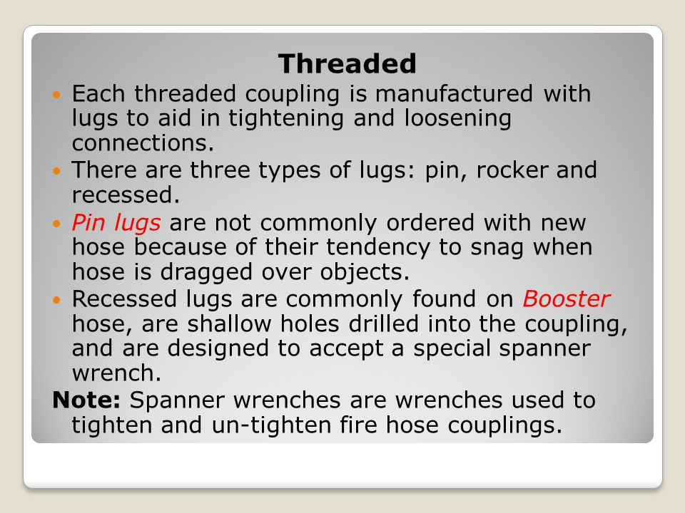Threaded Each threaded coupling is manufactured with lugs to aid in tightening and loosening connections.