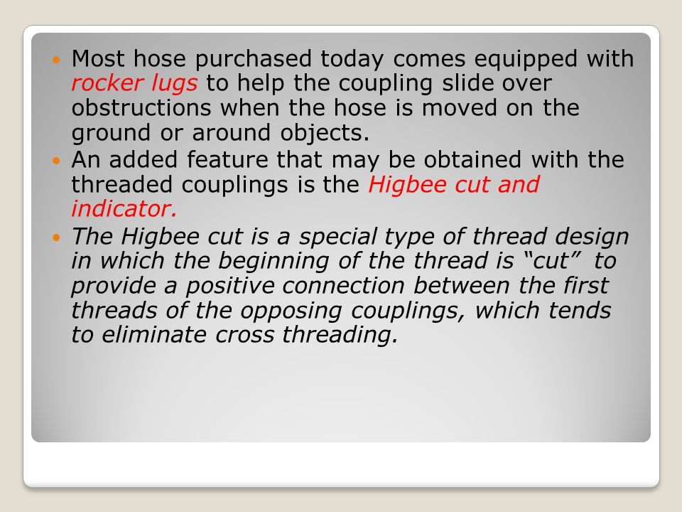 Most hose purchased today comes equipped with rocker lugs to help the coupling slide over obstructions when the hose is moved on the ground or around objects.