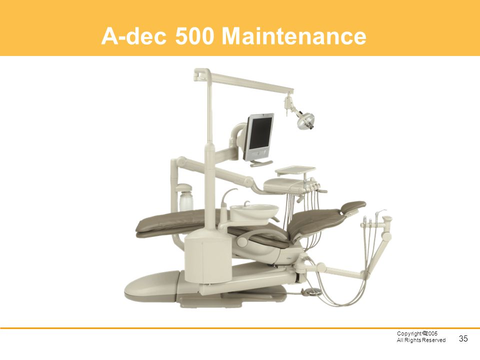 A-dec 500 Maintenance The items requiring periodic maintenance will be reviewed.