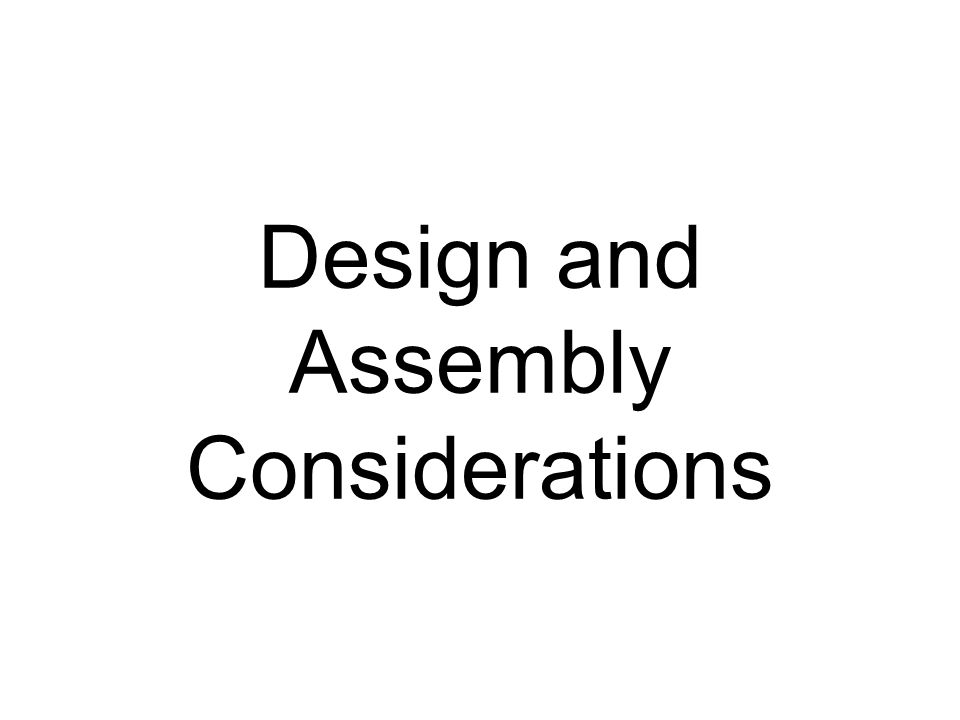 Design and Assembly Considerations