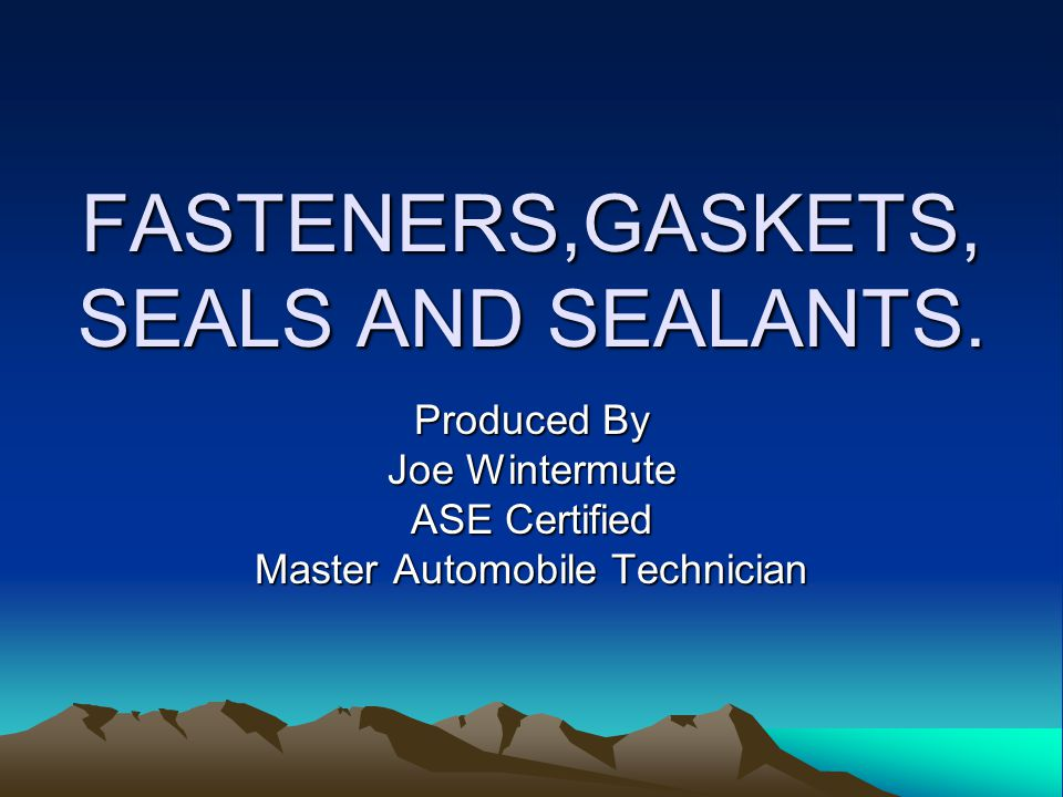 FASTENERS,GASKETS, SEALS AND SEALANTS.