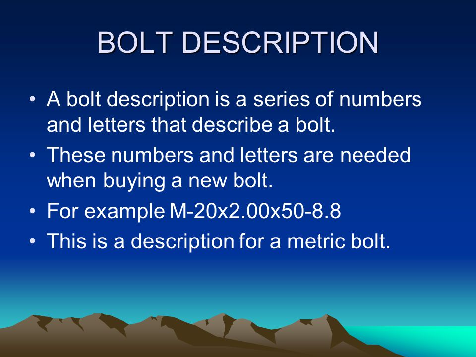 BOLT DESCRIPTION A bolt description is a series of numbers and letters that describe a bolt.