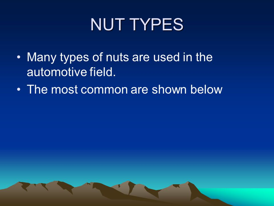 NUT TYPES Many types of nuts are used in the automotive field.