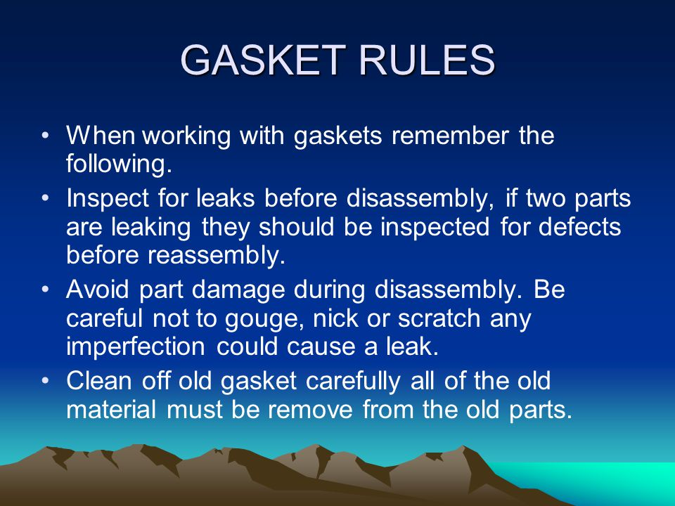 GASKET RULES When working with gaskets remember the following.
