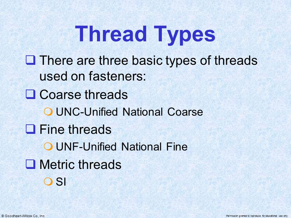 Thread Types There are three basic types of threads used on fasteners:
