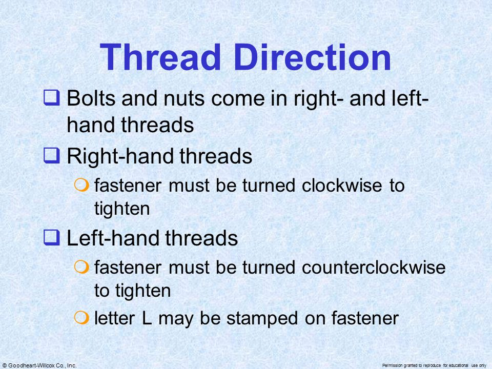 Thread Direction Bolts and nuts come in right- and left-hand threads