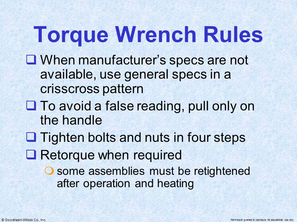 Torque Wrench Rules When manufacturer's specs are not available, use general specs in a crisscross pattern.