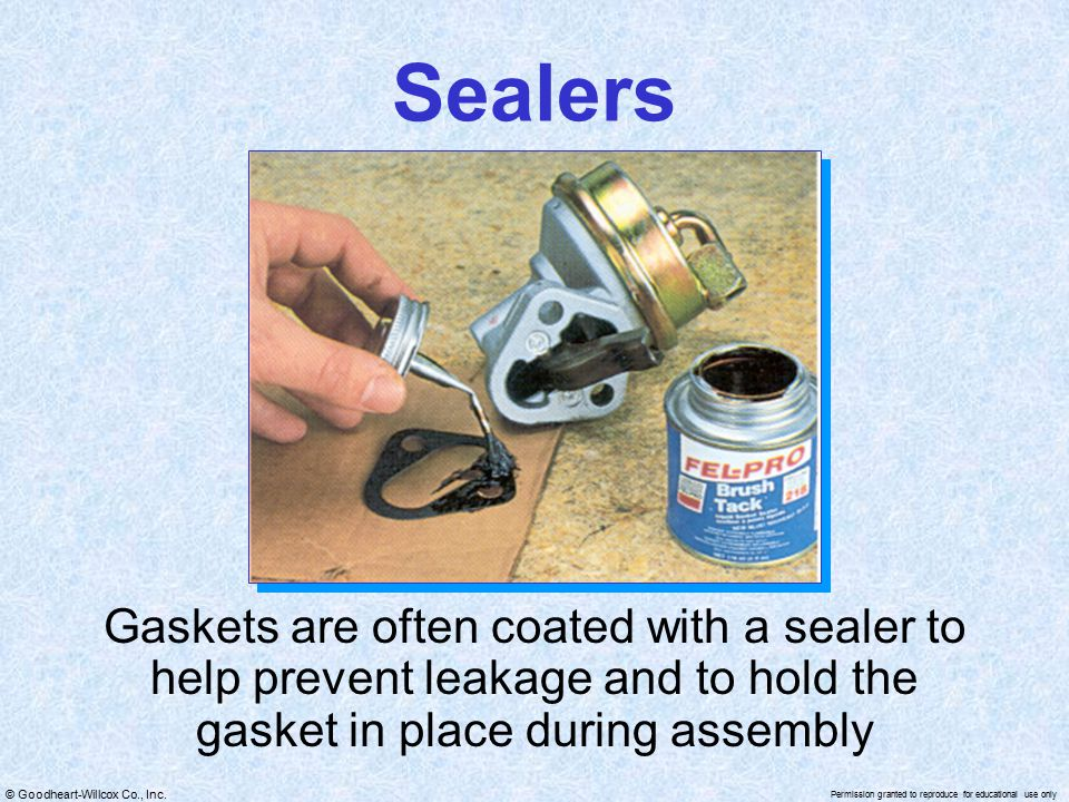 Sealers Gaskets are often coated with a sealer to help prevent leakage and to hold the gasket in place during assembly.