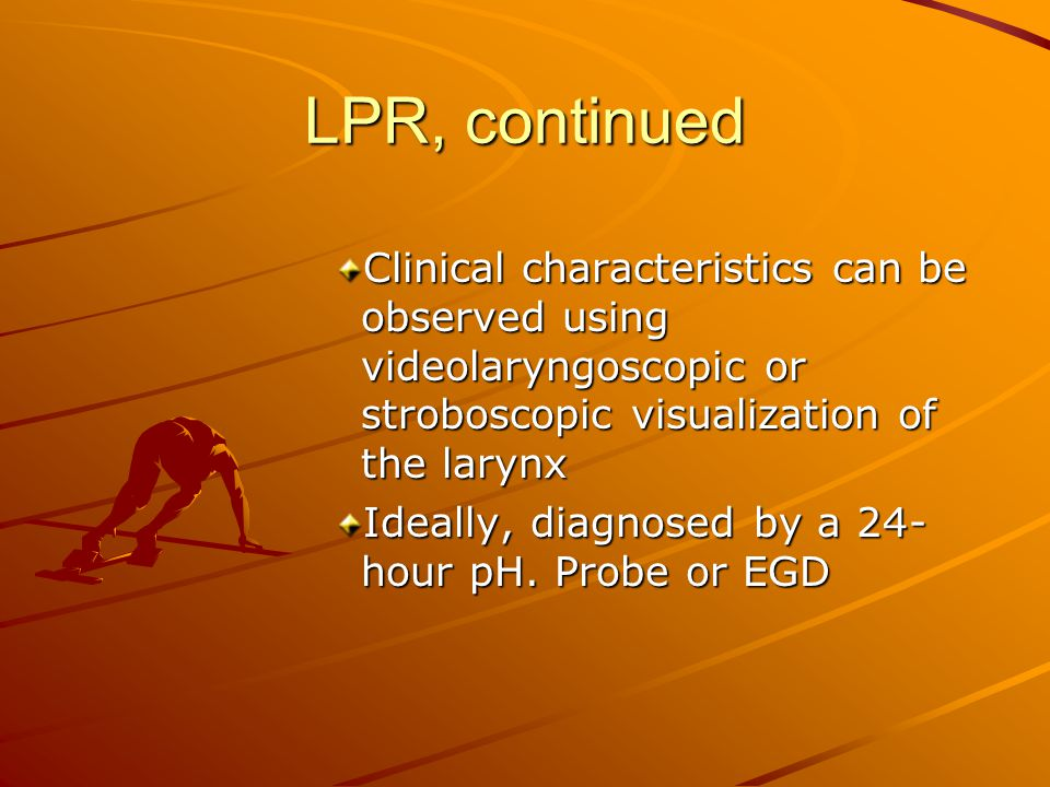 LPR, continued Clinical characteristics can be observed using videolaryngoscopic or stroboscopic visualization of the larynx.