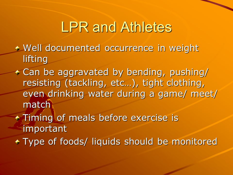 LPR and Athletes Well documented occurrence in weight lifting