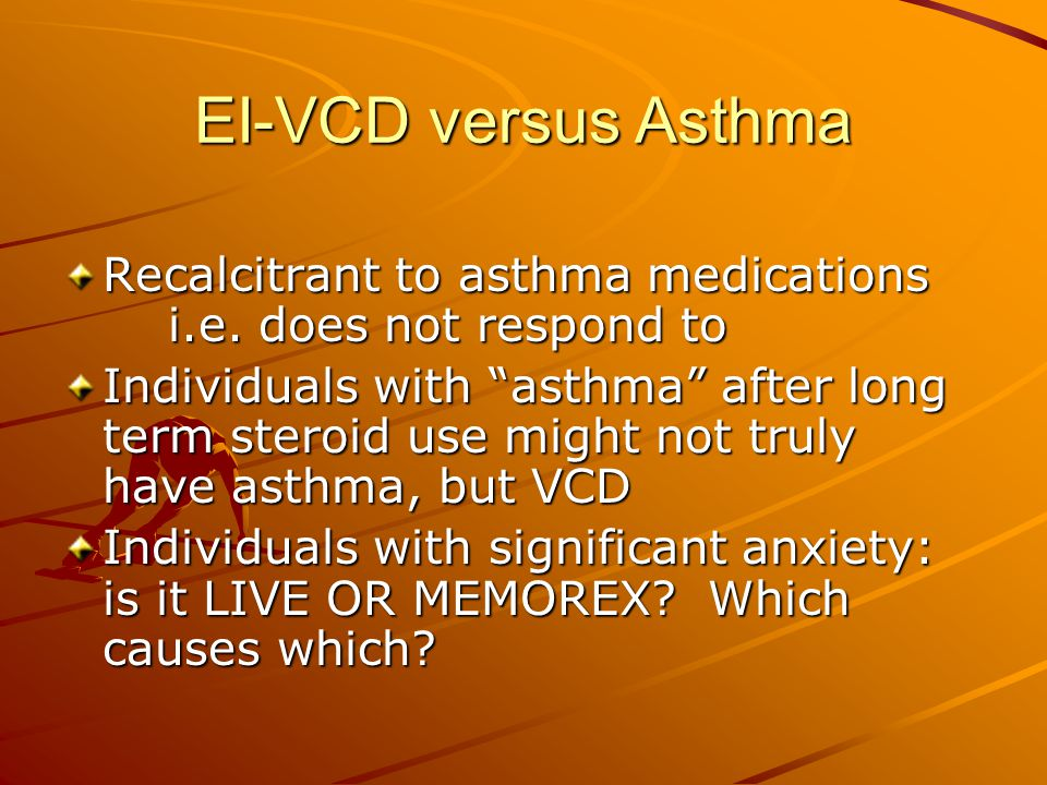 EI-VCD versus Asthma Recalcitrant to asthma medications i.e. does not respond to.