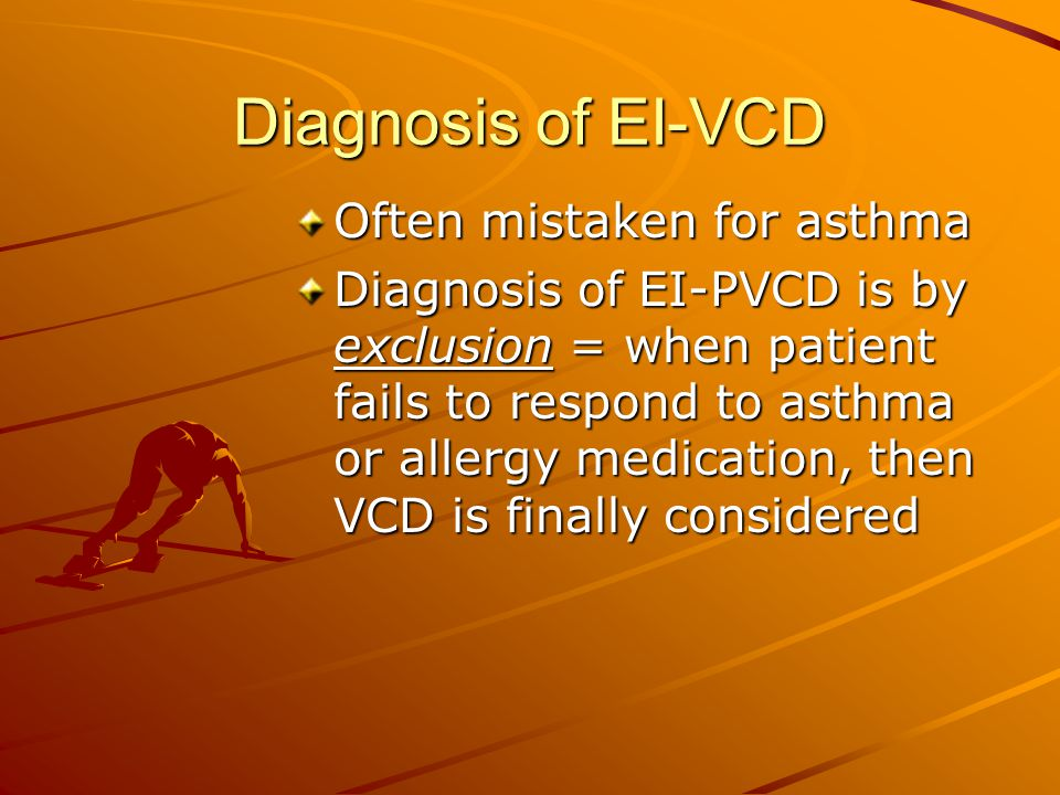Diagnosis of EI-VCD Often mistaken for asthma