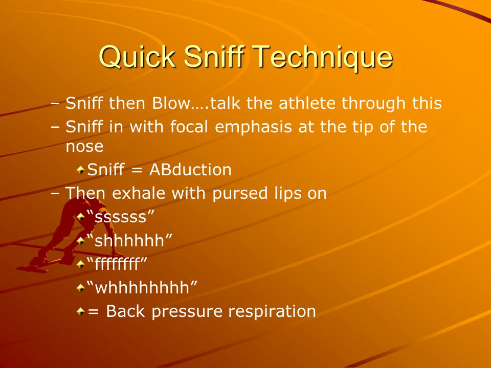Quick Sniff Technique Sniff then Blow….talk the athlete through this