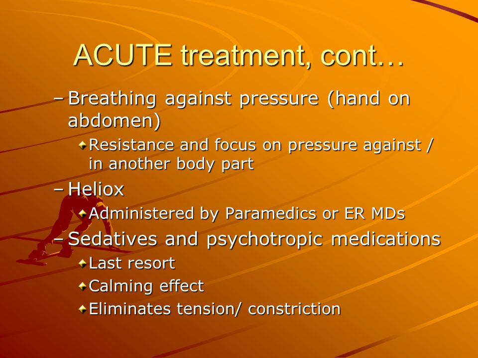 ACUTE treatment, cont… Breathing against pressure (hand on abdomen)