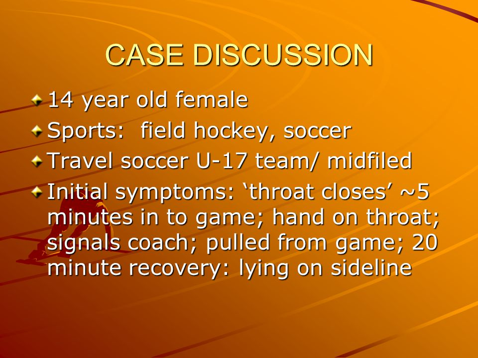 CASE DISCUSSION 14 year old female Sports: field hockey, soccer